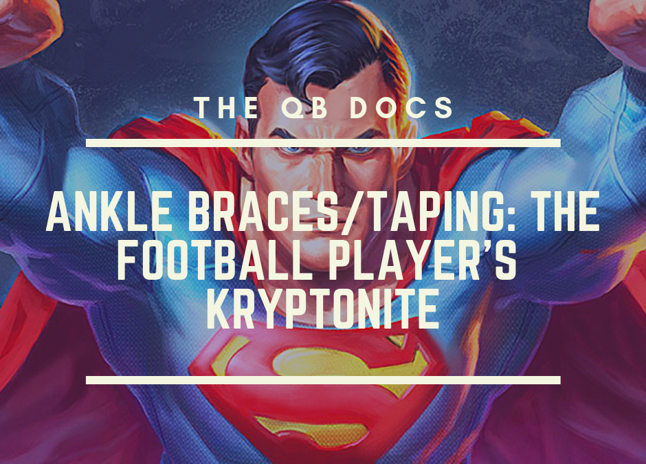 Ankle Braces/Taping: The Football Player's Kryptonite (Part 1)
