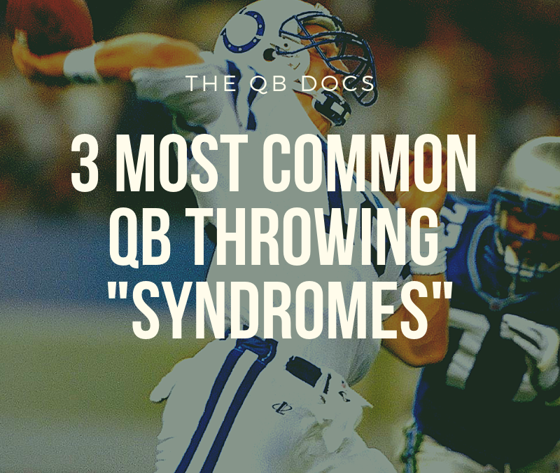 "3 Most Common QB Throwing ""Syndromes"""
