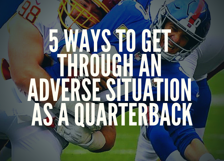 5 Ways to Get Through an Adverse Situation as a QB