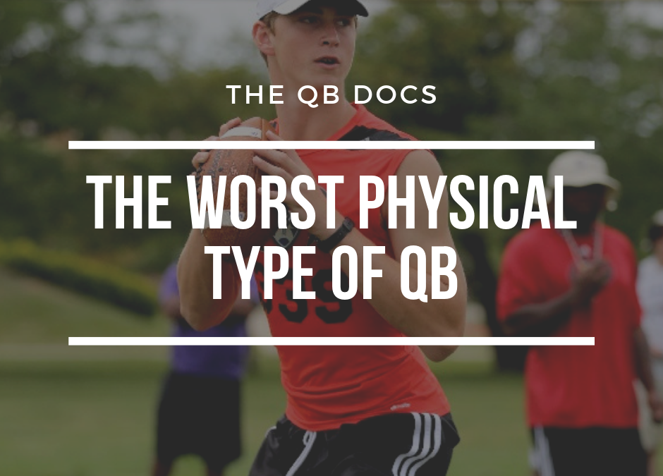 The Worst Physical Type of QB