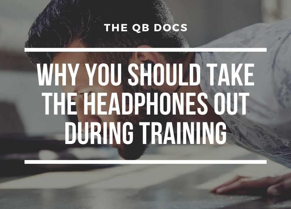 Why You Should Take the Headphones Out During Training