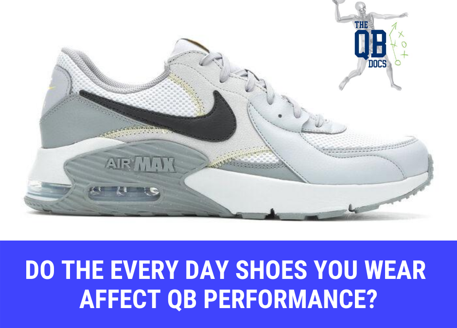Do the Every Day Shoes You Wear  Affect QB Performance?